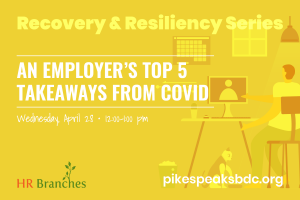 An Employers Top 5 Takeaways From COVID-19 presented by Pikes Peak Small Business Development Center at Online/Virtual Space, 0 0