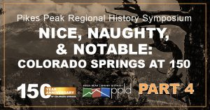 Pikes Peak Regional History Symposium No. 4 presented by Pikes Peak Library District at Online/Virtual Space, 0 0