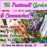 'The Passionate Gardener' presented by Commonwheel Artists Co-op at Commonwheel Artists Co-op, Manitou Springs CO