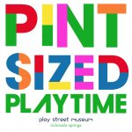 Pint Sized Play! presented by Play Street Museum at Play Street Museum, Colorado Springs CO