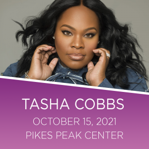 Tasha Cobbs presented by Pikes Peak Center for the Performing Arts at Pikes Peak Center for the Performing Arts, Colorado Springs CO