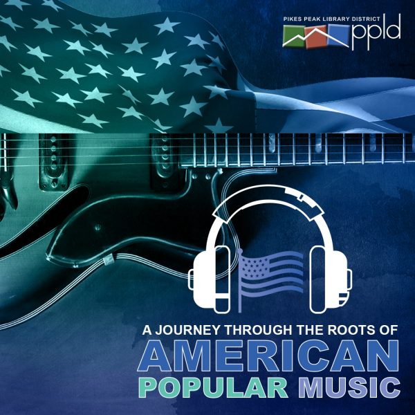 'A Journey Through the Roots of American Popular Music' presented by Pikes Peak Library District at Online/Virtual Space, 0 0