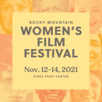 Rocky Mountain Women's Film Festival presented by Rocky Mountain Women's Film at Pikes Peak Center for the Performing Arts, Colorado Springs CO